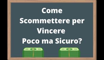 Come Scommettere per Vincere Poco ma Sicuro?